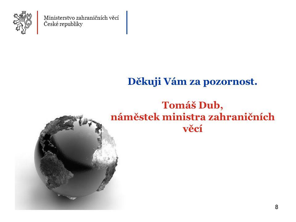 8 Ministerstvo zahraničních věcí České republiky Děkuji Vám za pozornost.