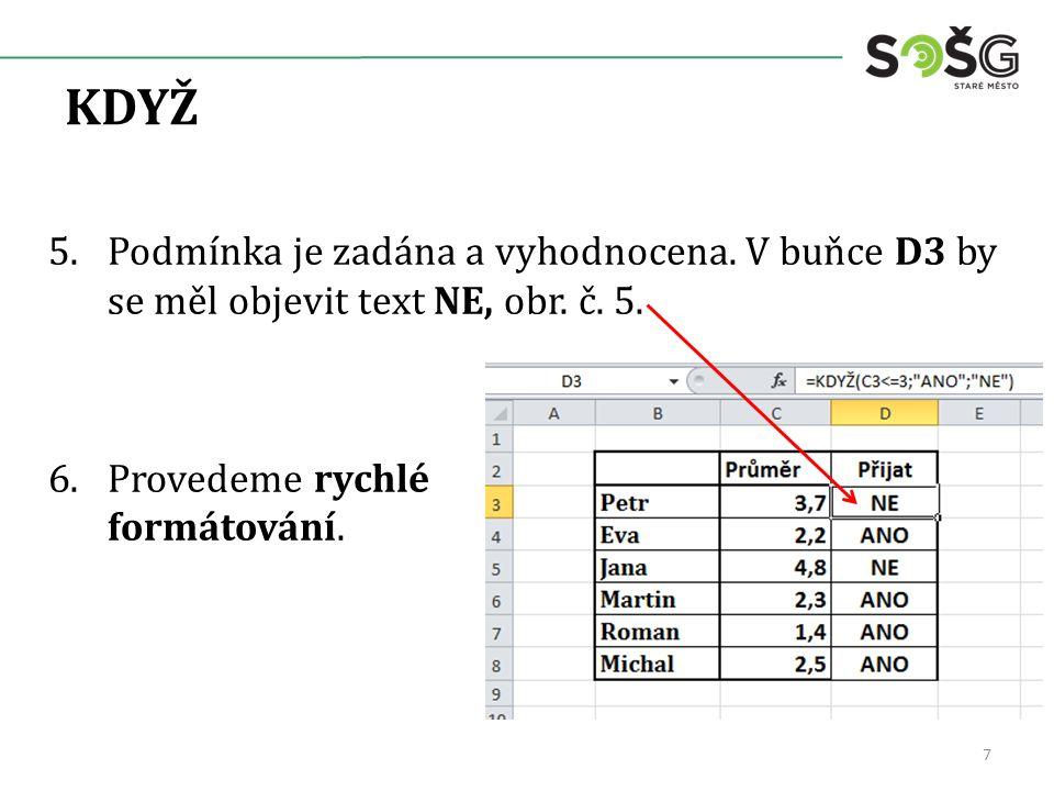 KDYŽ 5.Podmínka je zadána a vyhodnocena. V buňce D3 by se měl objevit text NE, obr.