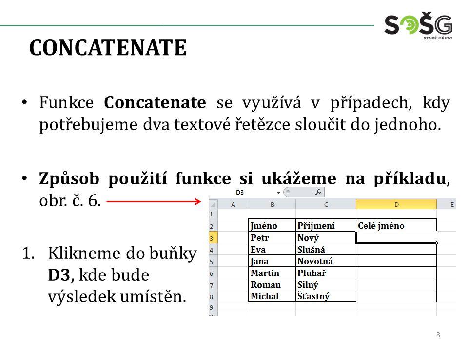CONCATENATE Funkce Concatenate se využívá v případech, kdy potřebujeme dva textové řetězce sloučit do jednoho. Způsob použití funkce si ukážeme na pří