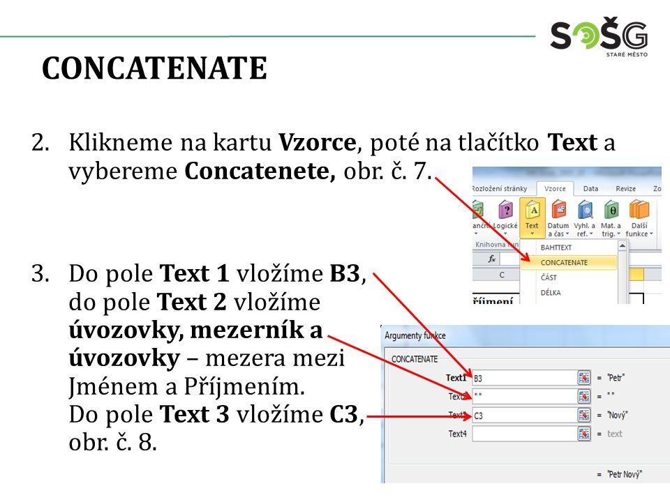 CONCATENATE 2.Klikneme na kartu Vzorce, poté na tlačítko Text a vybereme Concatenete, obr. č. 7. 3.Do pole Text 1 vložíme B3, do pole Text 2 vložíme ú
