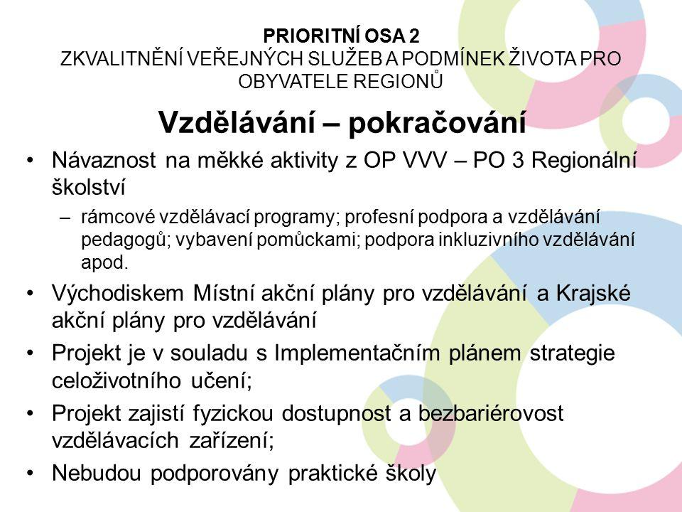 Vzdělávání – pokračování Návaznost na měkké aktivity z OP VVV – PO 3 Regionální školství –rámcové vzdělávací programy; profesní podpora a vzdělávání pedagogů; vybavení pomůckami; podpora inkluzivního vzdělávání apod.