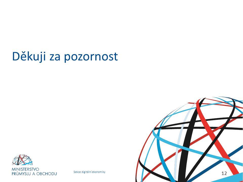 Sekce digitální ekonomiky Digitální Česko v. 2.0 Cesta k digitální ekonomice Děkuji za pozornost 12