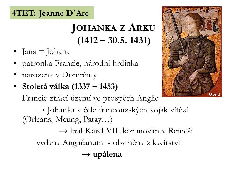 4TET: Jeanne D´Arc J OHANKA Z A RKU (1412 – 30.5.