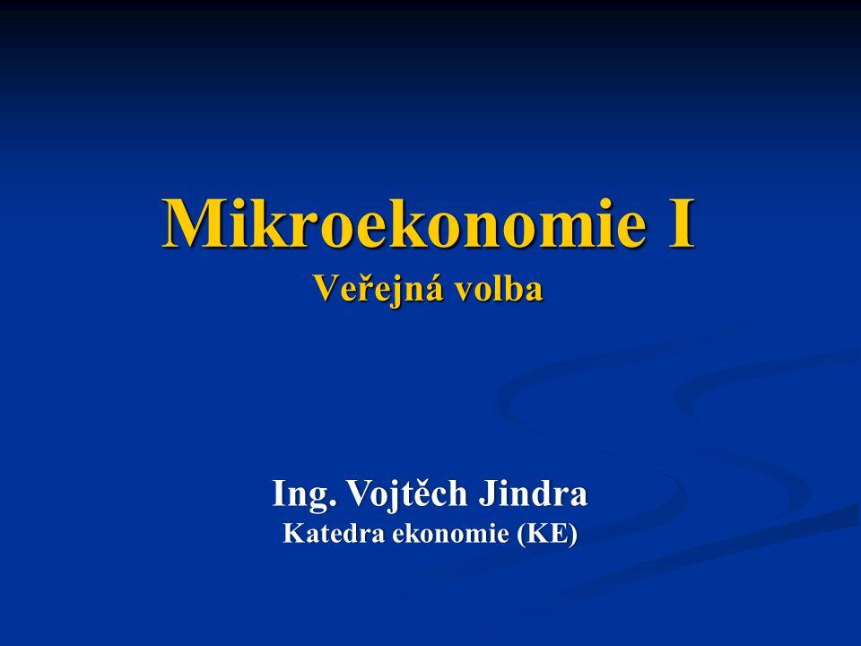 Mikroekonomie I Veřejná volba Ing. Vojtěch JindraIng.