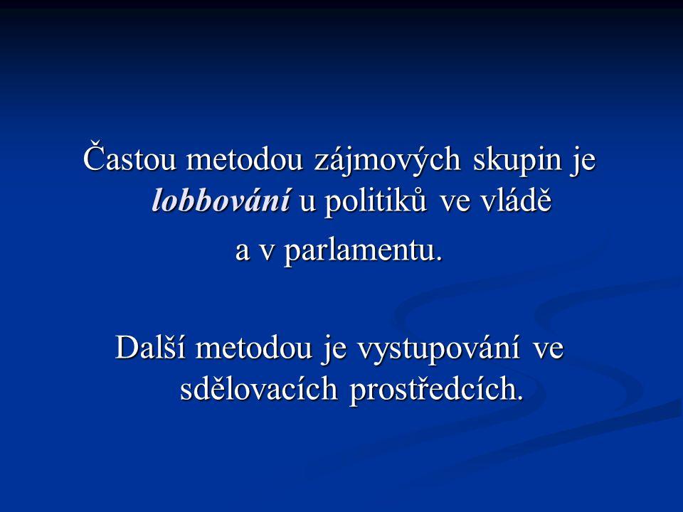 Častou metodou zájmových skupin je lobbování u politiků ve vládě a v parlamentu.