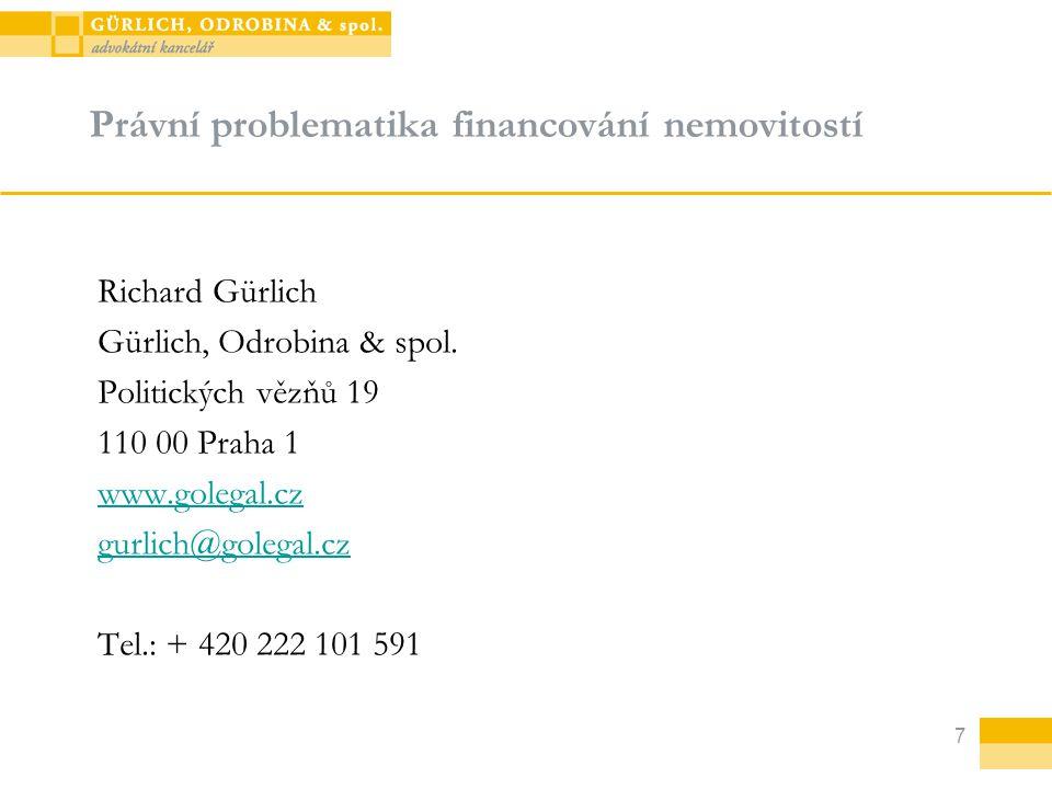 7 Právní problematika financování nemovitostí Richard Gürlich Gürlich, Odrobina & spol.