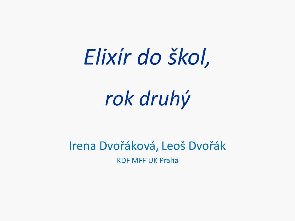 Elixír do škol, rok druhý Irena Dvořáková, Leoš Dvořák KDF MFF UK Praha