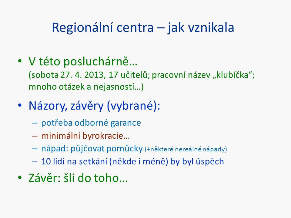 """Regionální centra – jak vznikala V této posluchárně… (sobota 27. 4. 2013, 17 učitelů; pracovní název """"klubíčka""""; mnoho otázek a nejasností…) Názory, z"""