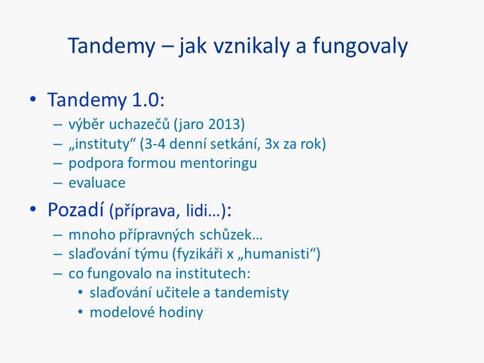 """Tandemy – jak vznikaly a fungovaly Tandemy 1.0: – výběr uchazečů (jaro 2013) – """"instituty"""" (3-4 denní setkání, 3x za rok) – podpora formou mentoringu"""
