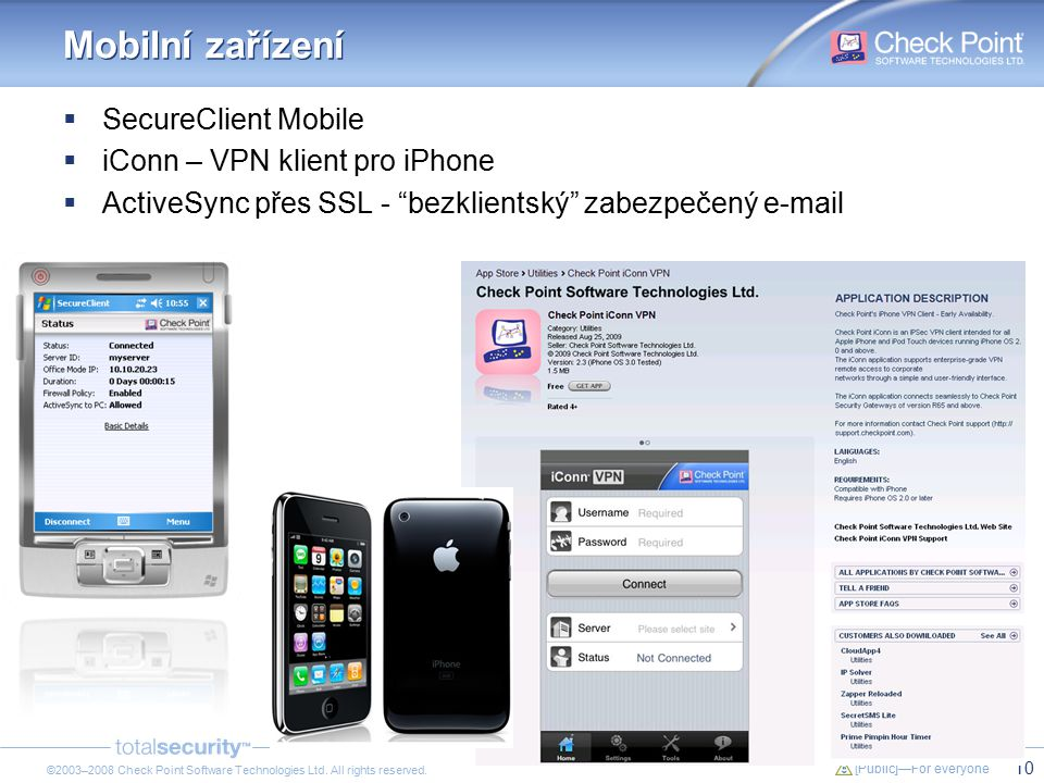 10 [Public]—For everyone ©2003–2008 Check Point Software Technologies Ltd. All rights reserved. Mobilní zařízení  SecureClient Mobile  iConn – VPN k