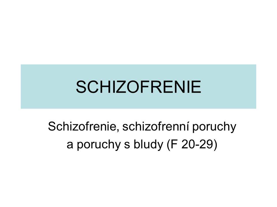 SCHIZOFRENIE Schizofrenie, schizofrenní poruchy a poruchy s bludy (F 20-29)
