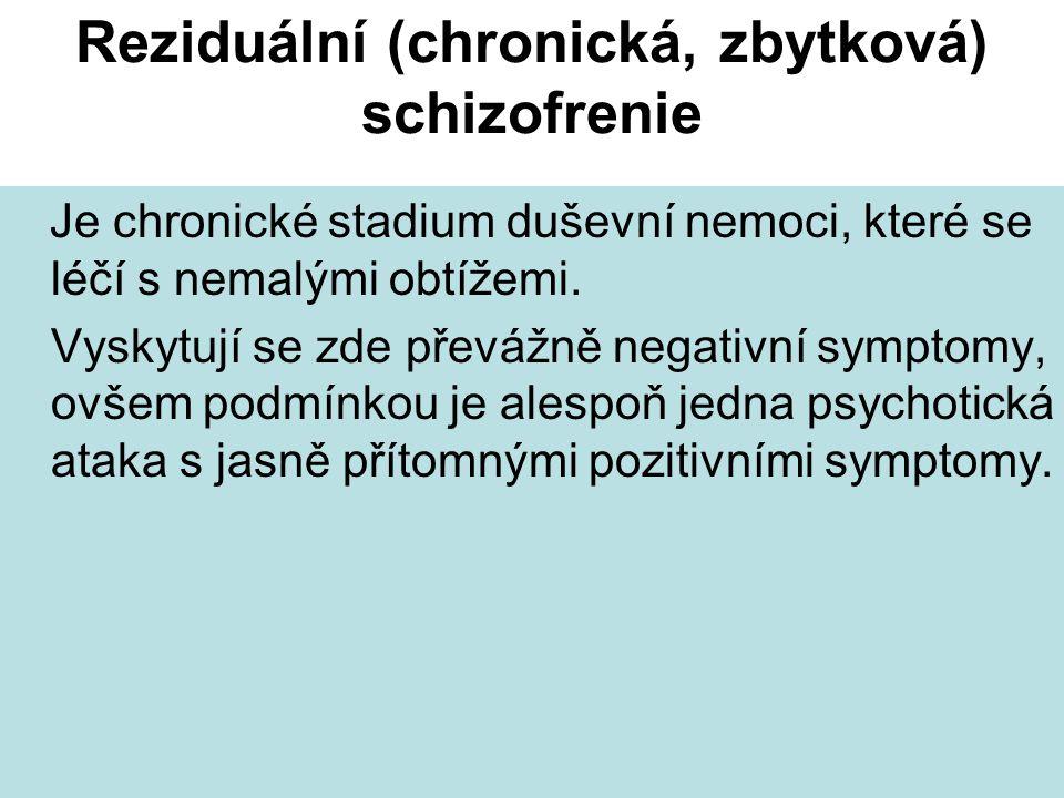 Reziduální (chronická, zbytková) schizofrenie Je chronické stadium duševní nemoci, které se léčí s nemalými obtížemi.