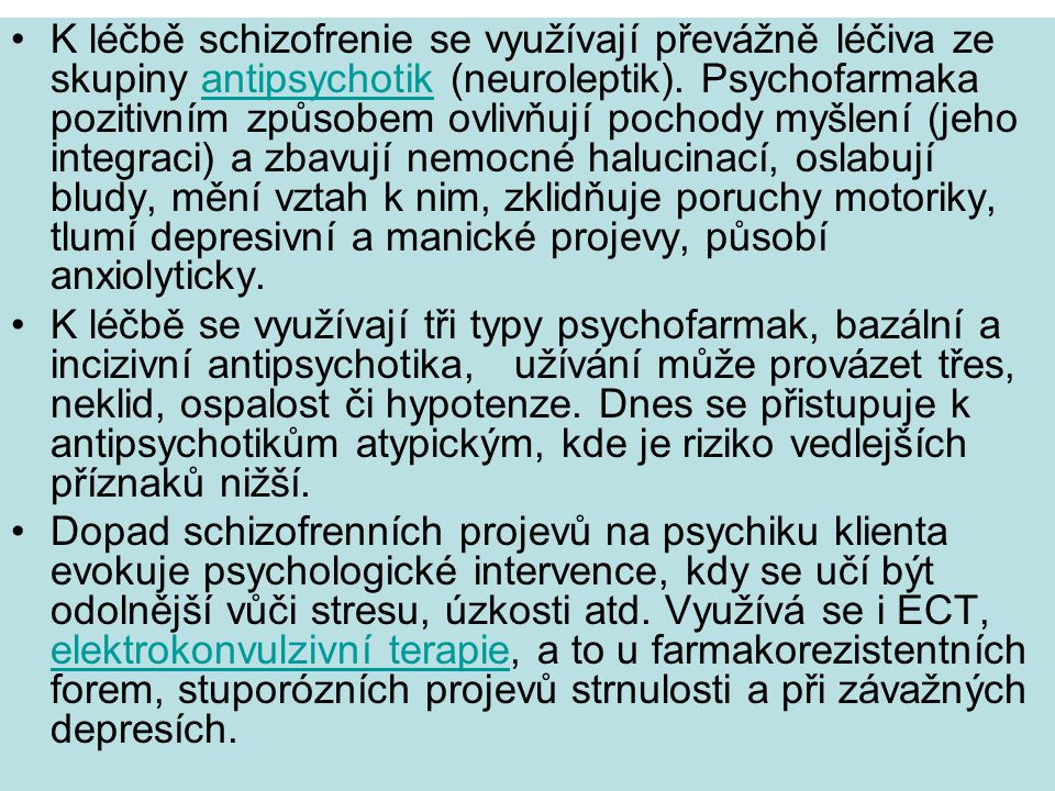 K léčbě schizofrenie se využívají převážně léčiva ze skupiny antipsychotik (neuroleptik).