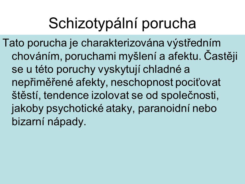 Schizotypální porucha Tato porucha je charakterizována výstředním chováním, poruchami myšlení a afektu.