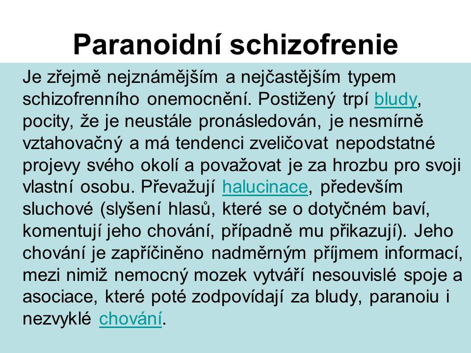 Paranoidní schizofrenie Je zřejmě nejznámějším a nejčastějším typem schizofrenního onemocnění.