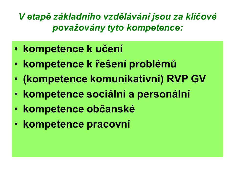 V etapě základního vzdělávání jsou za klíčové považovány tyto kompetence: kompetence k učení kompetence k řešení problémů (kompetence komunikativní) RVP GV kompetence sociální a personální kompetence občanské kompetence pracovní