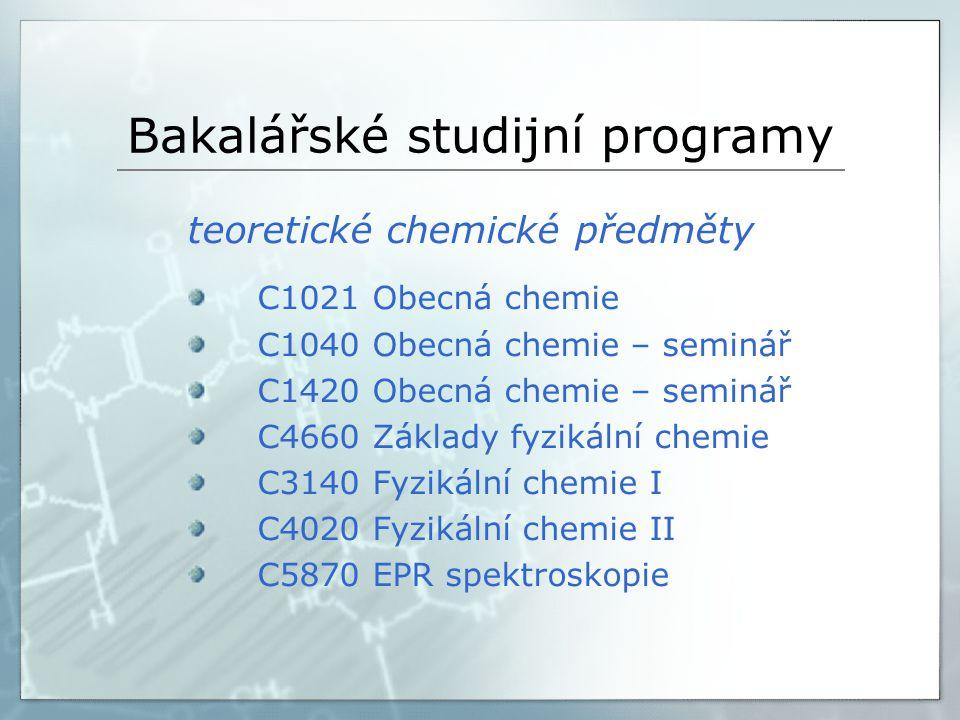 Bakalářské studijní programy teoretické chemické předměty C1021 Obecná chemie C1040 Obecná chemie – seminář C1420 Obecná chemie – seminář C4660 Základy fyzikální chemie C3140 Fyzikální chemie I C4020 Fyzikální chemie II C5870 EPR spektroskopie