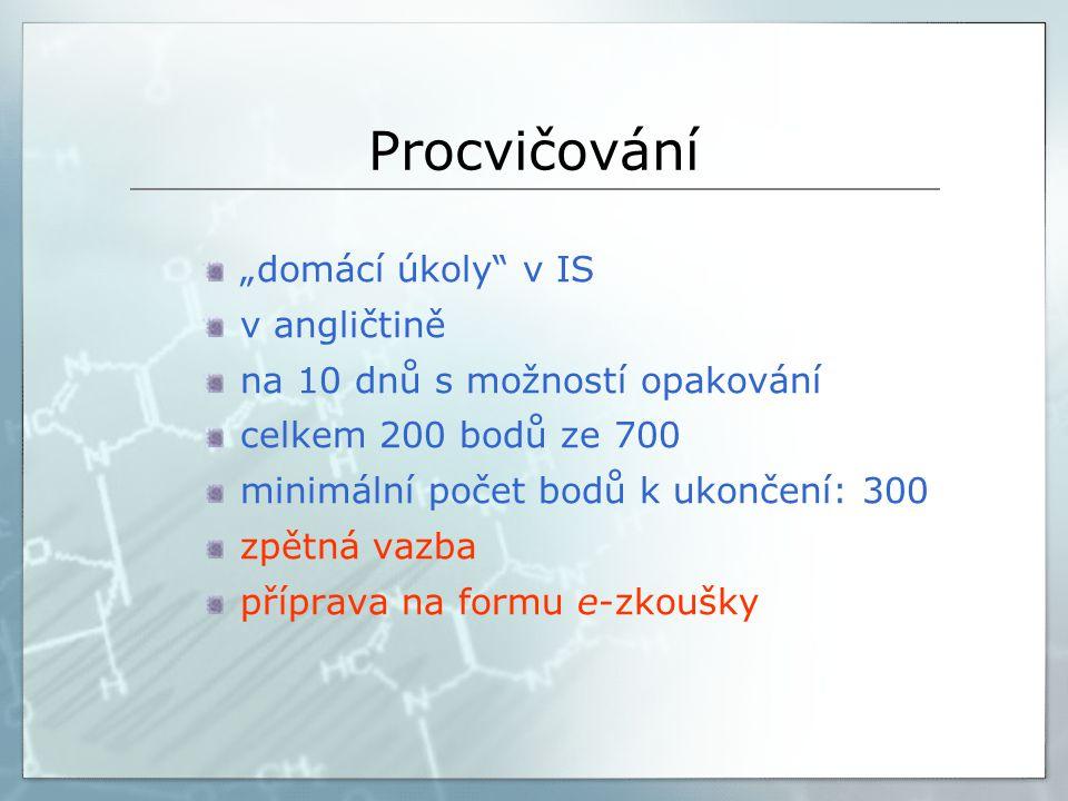 """Procvičování """"domácí úkoly v IS v angličtině na 10 dnů s možností opakování celkem 200 bodů ze 700 minimální počet bodů k ukončení: 300 zpětná vazba příprava na formu e-zkoušky"""