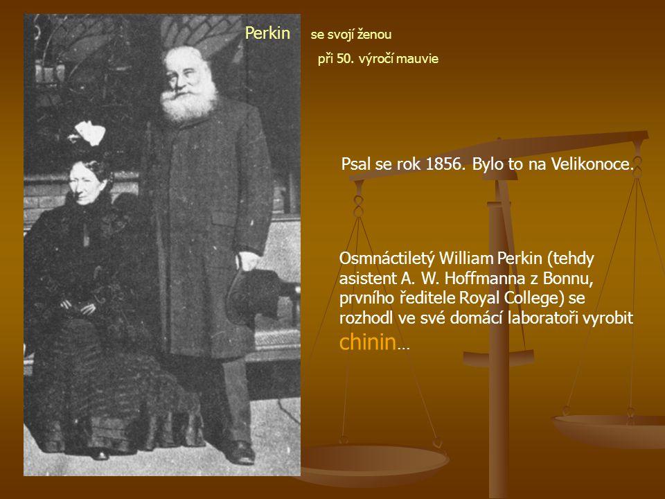 Psal se rok 1856. Bylo to na Velikonoce. Osmnáctiletý William Perkin (tehdy asistent A.