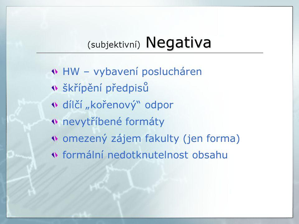 """Negativa (subjektivní) Negativa HW – vybavení poslucháren škřípění předpisů dílčí """"kořenový odpor nevytříbené formáty omezený zájem fakulty (jen forma) formální nedotknutelnost obsahu"""