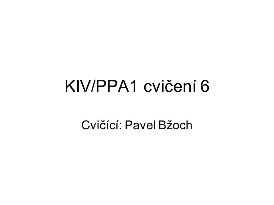 KIV/PPA1 cvičení 6 Cvičící: Pavel Bžoch