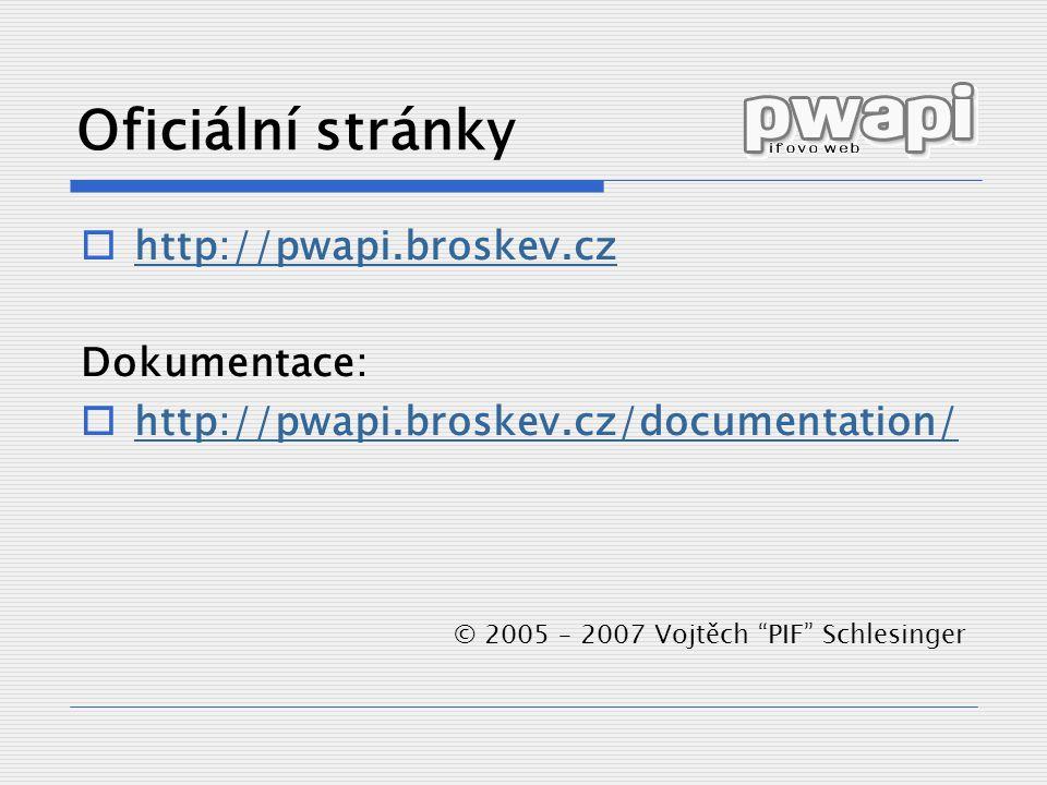 © 2005 – 2007 Vojtěch PIF Schlesinger Oficiální stránky  http://pwapi.broskev.cz http://pwapi.broskev.cz Dokumentace:  http://pwapi.broskev.cz/documentation/ http://pwapi.broskev.cz/documentation/