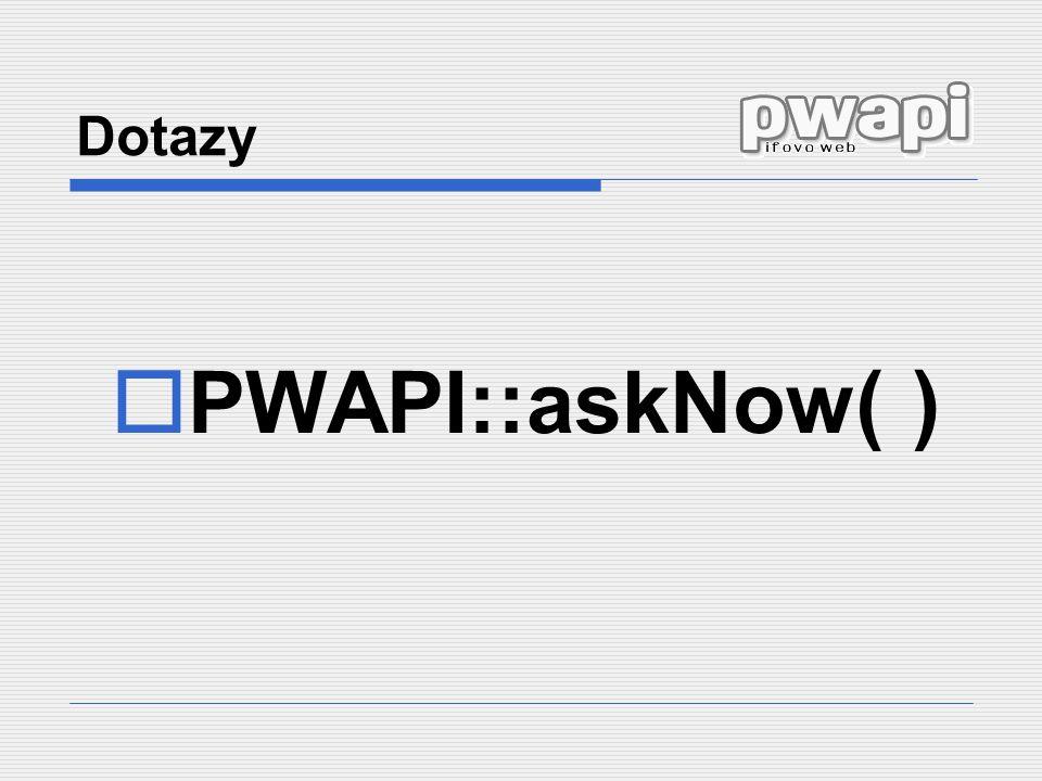 Dotazy  PWAPI::askNow( )