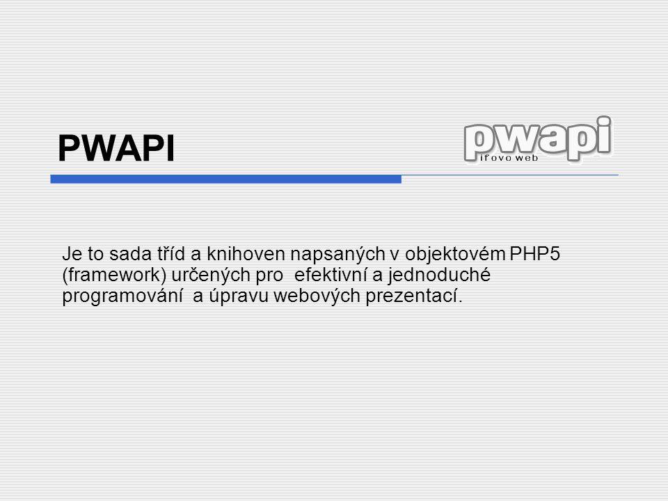 PWAPI Je to sada tříd a knihoven napsaných v objektovém PHP5 (framework) určených pro efektivní a jednoduché programování a úpravu webových prezentací.