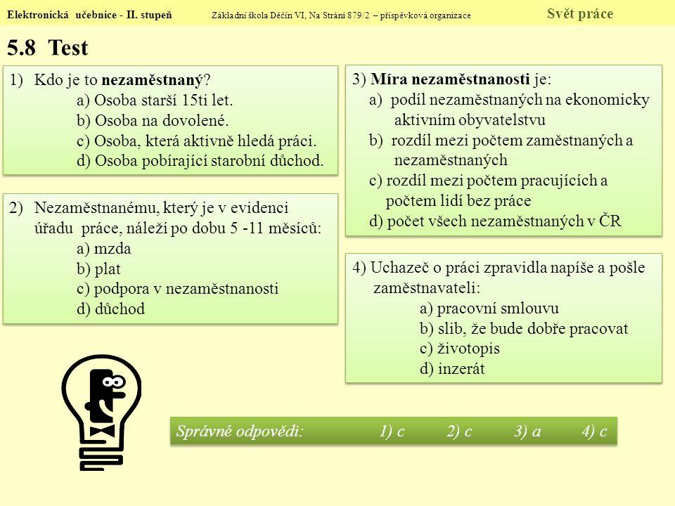 Elektronická učebnice - II. stupeň Základní škola Děčín VI, Na Stráni 879/2 – příspěvková organizace Svět práce 5.8 Test 1)Kdo je to nezaměstnaný? a)
