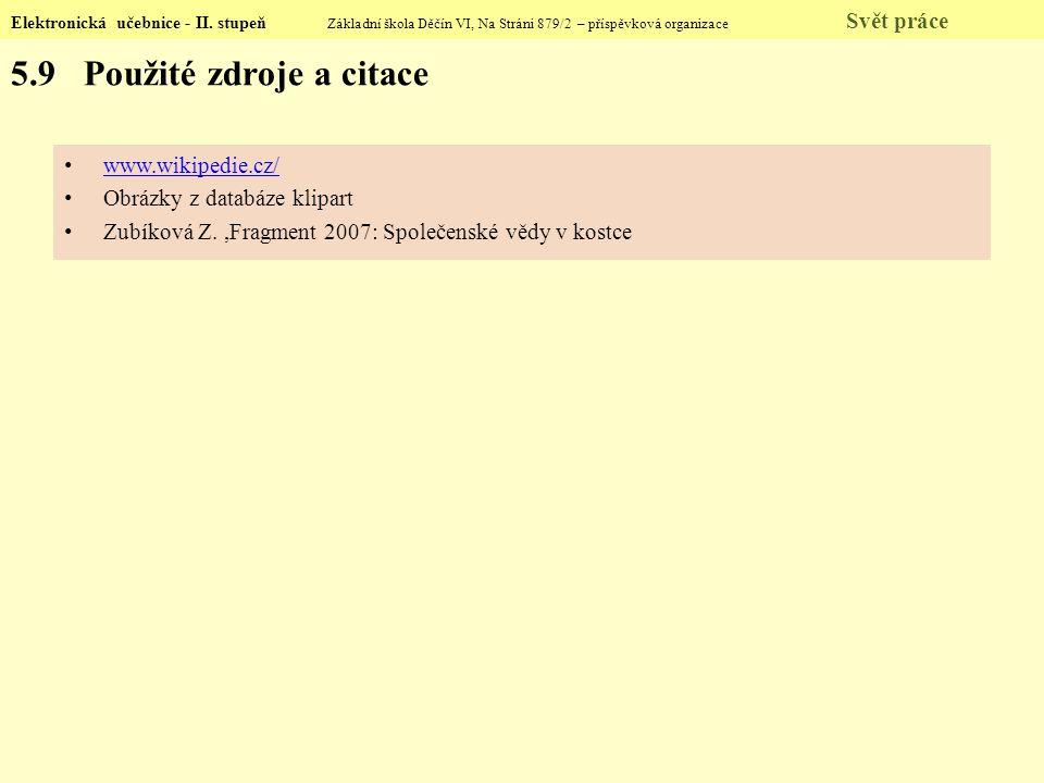 Elektronická učebnice - II. stupeň Základní škola Děčín VI, Na Stráni 879/2 – příspěvková organizace Svět práce 5.9 Použité zdroje a citace www.wikipe