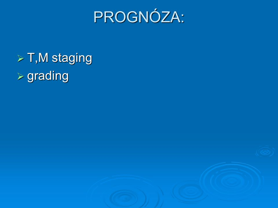 PROGNÓZA:  T,M staging  grading
