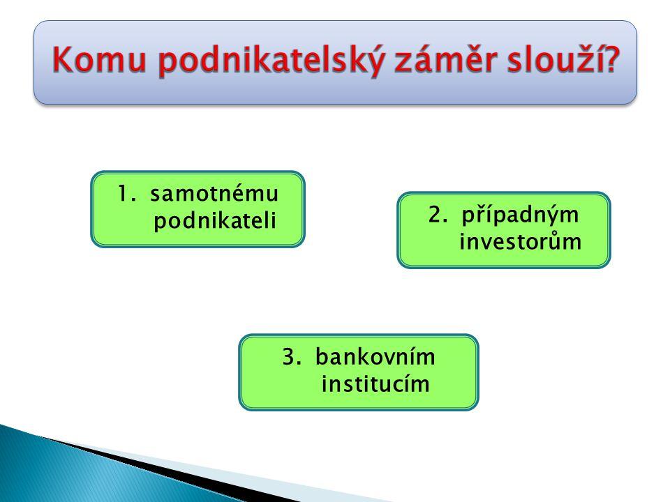 1.samotnému podnikateli 3.bankovním institucím 2.případným investorům