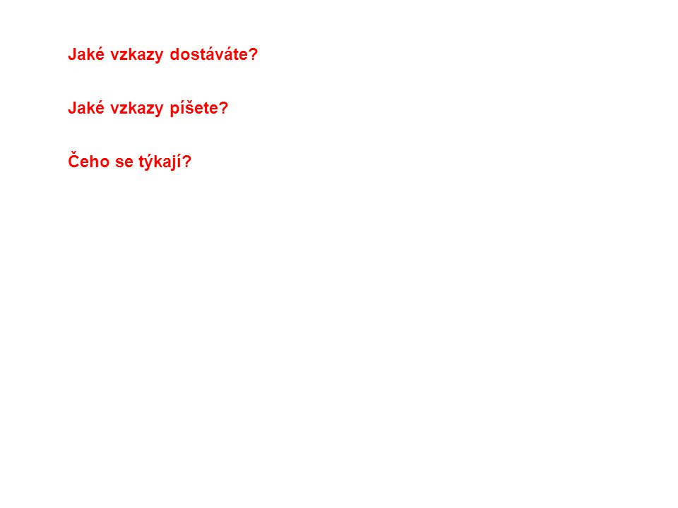 Použité obrázky: http://www.novinky.cz/koktejl/198907-belgican-poslal-pred-33-lety-vzkaz-v-lahvi-nyni-dostal-po-facebooku-odpoved.html http://www.google.cz/imgres?q=vzkaz&hl=cs&gbv=2&biw=1024&bih=574&tbm=isch&tbnid=vahHOuT8zsTRqM:&imgrefurl=http://sendvic.gdi.cz/2007/index.php %3Fwhat%3Dzadani&docid=hjeY30_Uy26bUM&imgurl=http://sendvic.gdi.cz/2007/obr/vzkaz3.jpg&w=500&h=307&ei=- 4ahTprrJ6vQ4QS9yamxBA&zoom=1&iact=hc&vpx=79&vpy=278&dur=174&hovh=176&hovw=287&tx=144&ty=85&sig=112824581316097061811&page=1&tbn h=101&tbnw=164&start=0&ndsp=15&ved=1t:429,r:5,s:0 http://www.anglictinapro.cz/asistentky-sekretarky.html http://eso.vscht.cz/cache_data/30/vydavatelstvi.vscht.cz/knihy-internal/uid_isbn-978-80-7080-657-9/dodatky/obrazky.html http://www.google.cz/imgres?q=vzkaz&hl=cs&gbv=2&biw=1024&bih=574&tbm=isch&tbnid=2uhBmb_V6RrMvM:&imgrefurl=http://www.janburda.cz/&docid=78xt b489xcDJXM&imgurl=http://www.janburda.cz/dokumenty/vzkaz.jpg&w=452&h=800&ei=- 4ahTprrJ6vQ4QS9yamxBA&zoom=1&iact=hc&vpx=586&vpy=169&dur=518&hovh=260&hovw=147&tx=81&ty=132&sig=112824581316097061811&page=25&t bnh=158&tbnw=89&start=203&ndsp=9&ved=1t:429,r:7,s:203 http://www.stinadla.cz/domains/stinadla.cz/wp-content/uploads/2011/03/vzkaz1.jpg