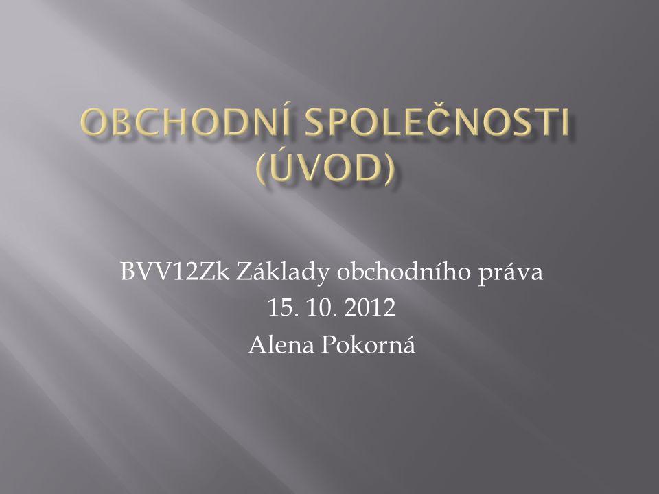 BVV12Zk Základy obchodního práva 15. 10. 2012 Alena Pokorná