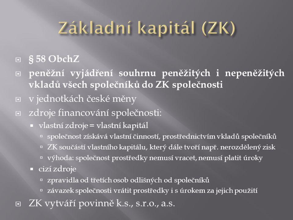  § 58 ObchZ  peněžní vyjádření souhrnu peněžitých i nepeněžitých vkladů všech společníků do ZK společnosti  v jednotkách české měny  zdroje financ