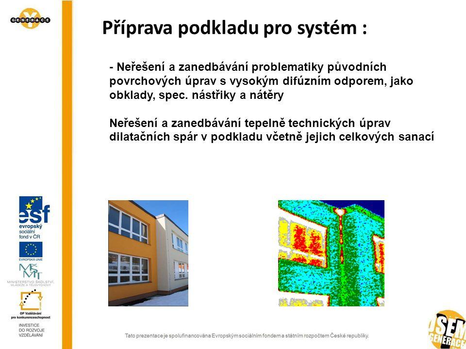 SEZNAM PŘÍLOH Příprava podkladu pro systém : - Neřešení a zanedbávání problematiky původních povrchových úprav s vysokým difúzním odporem, jako obklad