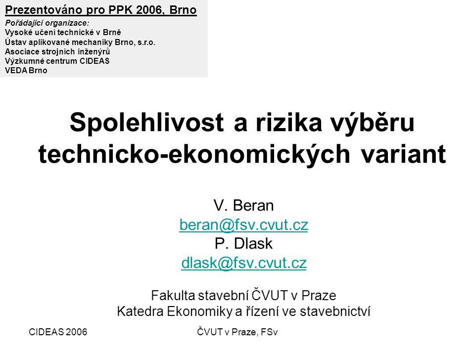 CIDEAS 2006ČVUT v Praze, FSv Vzdálenost dvou ohodnocení (dtto hodnocení) Vektor a hodnocení variant v 1D, 2D, … Pohledu z hlediska aplikací – rozhodování, výběr variant, hodnocení rizik, … Komplexní hodnocení technicko- ekonomických řešení –Deterministická ohodnocení, –Stochastická ohodnocení, –Fuzzy ohodnocení, –Entropie, informace, divergence pro charakteristiky ohodnocení.