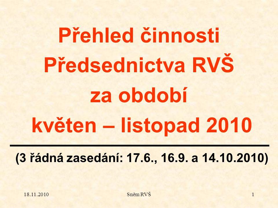 18.11.2010Sněm RVŠ1 Přehled činnosti Předsednictva RVŠ za období květen – listopad 2010 (3 řádná zasedání: 17.6., 16.9.