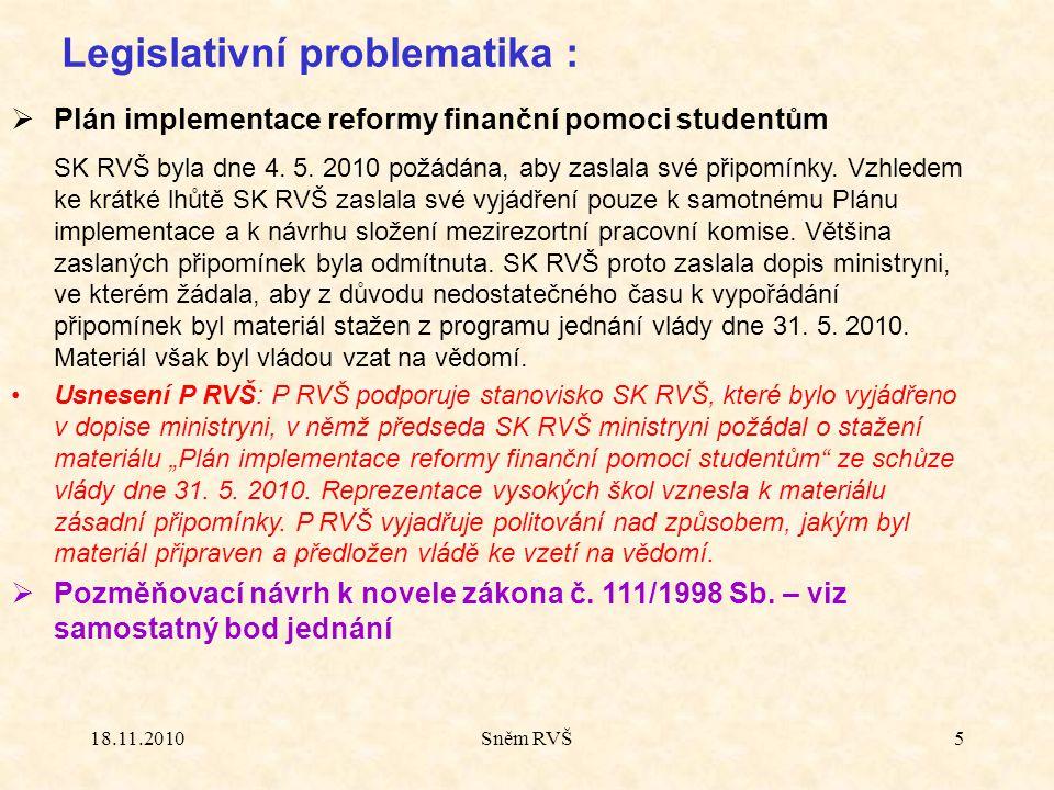 18.11.2010Sněm RVŠ5 Legislativní problematika :  Plán implementace reformy finanční pomoci studentům SK RVŠ byla dne 4.