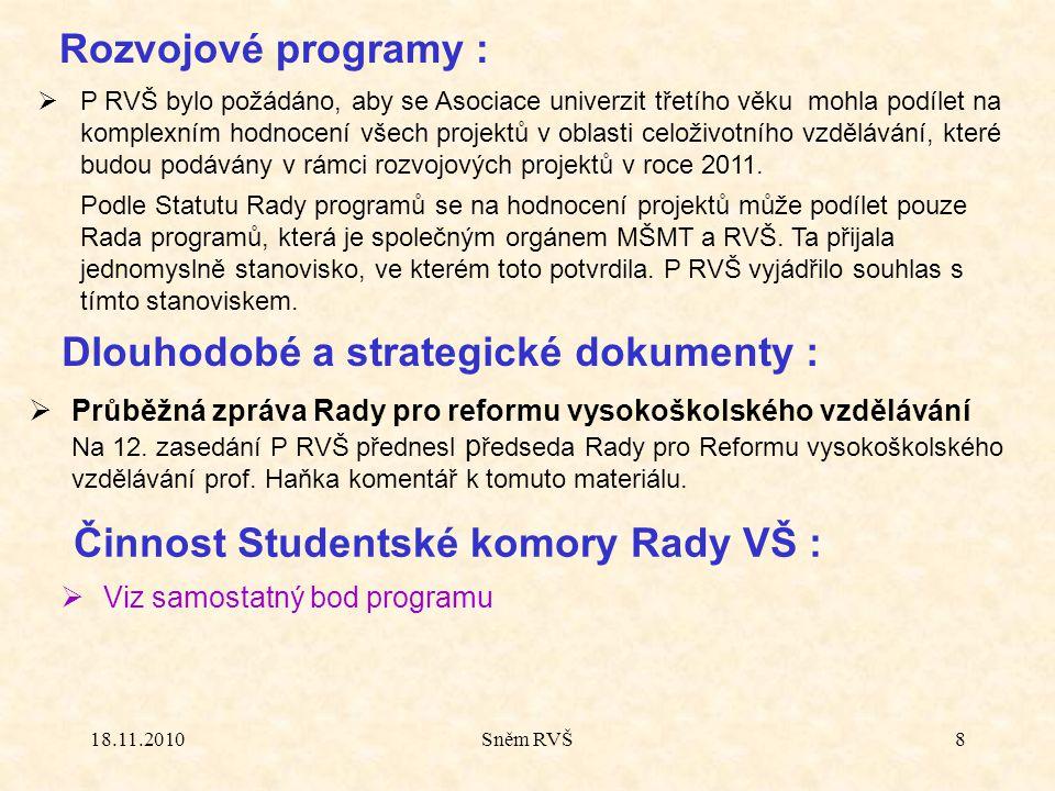 18.11.2010Sněm RVŠ8 Dlouhodobé a strategické dokumenty : Rozvojové programy :  P RVŠ bylo požádáno, aby se Asociace univerzit třetího věku mohla podílet na komplexním hodnocení všech projektů v oblasti celoživotního vzdělávání, které budou podávány v rámci rozvojových projektů v roce 2011.