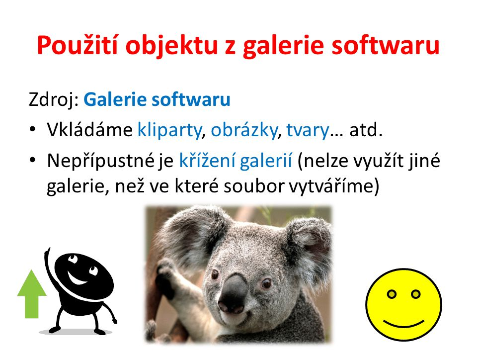Použití objektu z galerie softwaru Zdroj: Galerie softwaru Vkládáme kliparty, obrázky, tvary… atd. Nepřípustné je křížení galerií (nelze využít jiné g