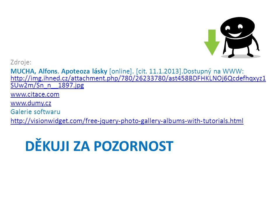 DĚKUJI ZA POZORNOST Zdroje: MUCHA, Alfons. Apoteoza lásky [online]. [cit. 11.1.2013].Dostupný na WWW: http://img.ihned.cz/attachment.php/780/26233780/