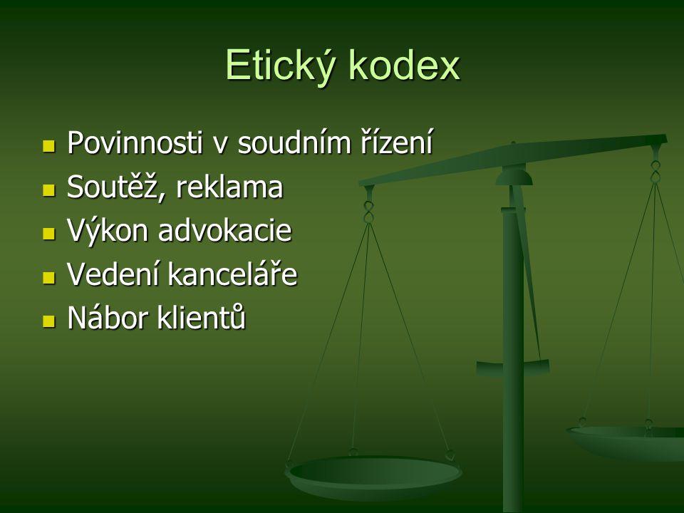 Etický kodex Povinnosti v soudním řízení Povinnosti v soudním řízení Soutěž, reklama Soutěž, reklama Výkon advokacie Výkon advokacie Vedení kanceláře