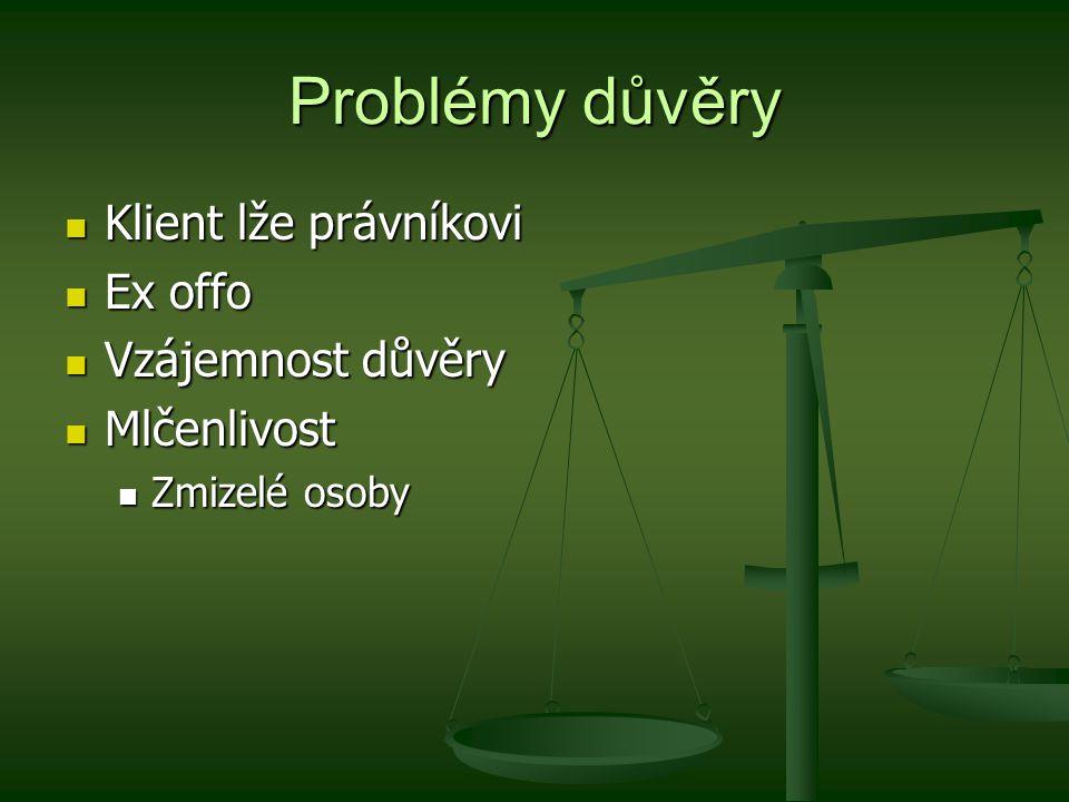 Problémy důvěry Klient lže právníkovi Klient lže právníkovi Ex offo Ex offo Vzájemnost důvěry Vzájemnost důvěry Mlčenlivost Mlčenlivost Zmizelé osoby