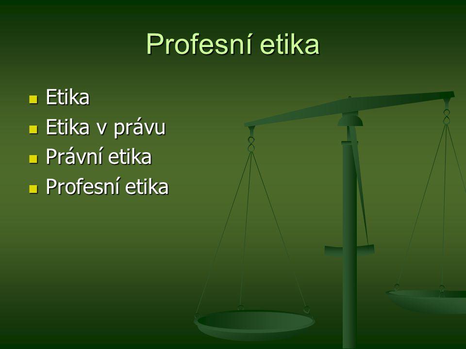 Profesní etika Etika Etika Etika v právu Etika v právu Právní etika Právní etika Profesní etika Profesní etika