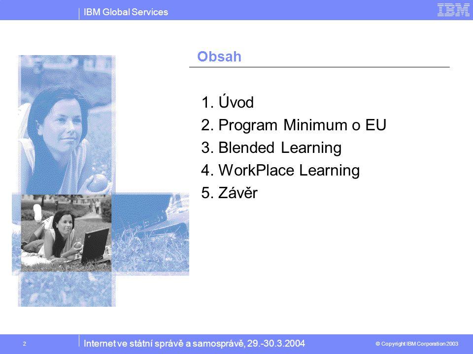 IBM Global Services © Copyright IBM Corporation 2003 Internet ve státní správě a samosprávě, 29.-30.3.2004 13 1.