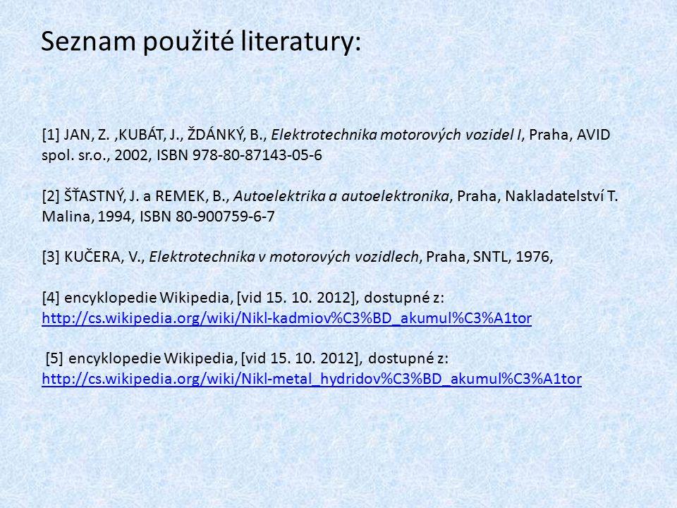 Seznam použité literatury: [1] JAN, Z.,KUBÁT, J., ŽDÁNKÝ, B., Elektrotechnika motorových vozidel I, Praha, AVID spol. sr.o., 2002, ISBN 978-80-87143-0