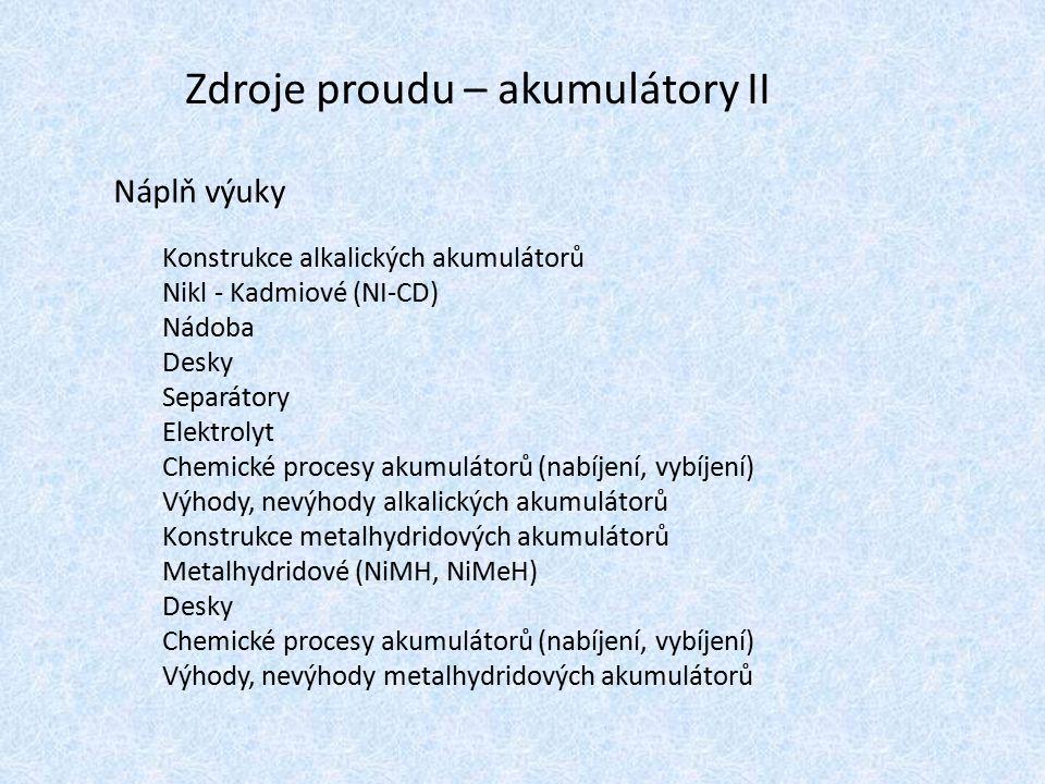 Náplň výuky Konstrukce alkalických akumulátorů Nikl - Kadmiové (NI-CD) Nádoba Desky Separátory Elektrolyt Chemické procesy akumulátorů (nabíjení, vybí