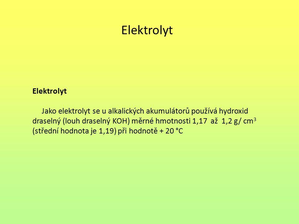 Elektrolyt Jako elektrolyt se u alkalických akumulátorů používá hydroxid draselný (louh draselný KOH) měrné hmotnosti 1,17 až 1,2 g/ cm 3 (střední hod