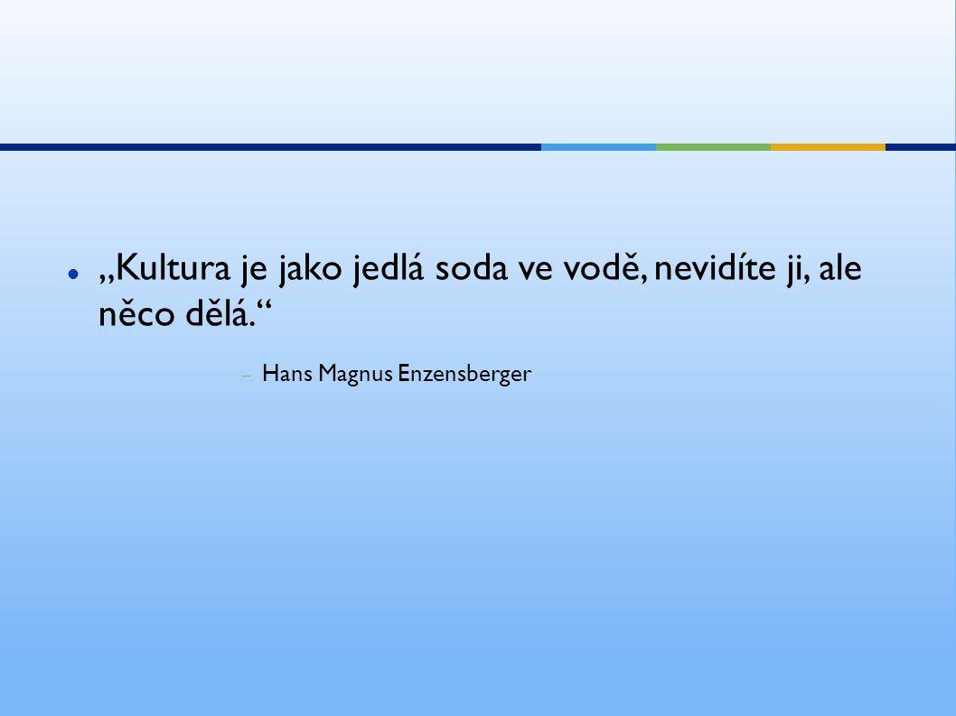 """""""Kultura je jako jedlá soda ve vodě, nevidíte ji, ale něco dělá.  Hans Magnus Enzensberger"""